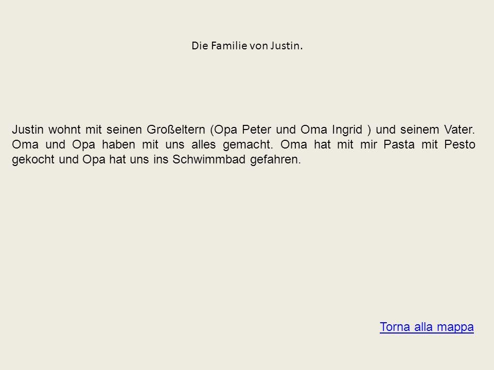 Die Familie von Justin. Justin wohnt mit seinen Großeltern (Opa Peter und Oma Ingrid ) und seinem Vater. Oma und Opa haben mit uns alles gemacht. Oma