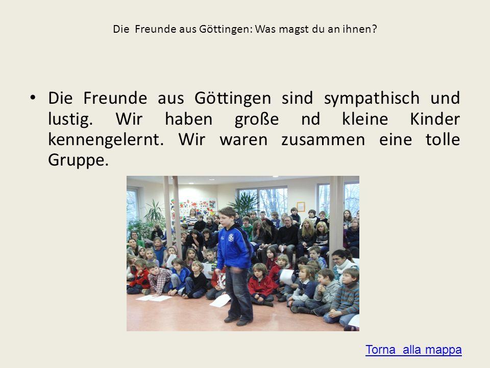 Die Freunde aus Göttingen: Was magst du an ihnen? Die Freunde aus Göttingen sind sympathisch und lustig. Wir haben große nd kleine Kinder kennengelern