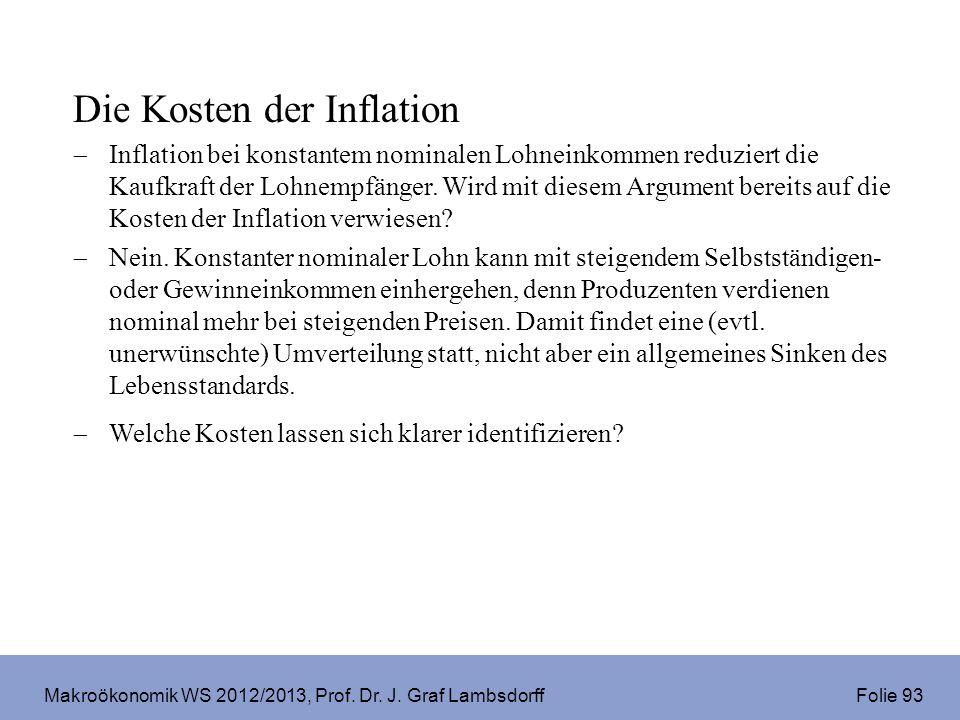 Makroökonomik WS 2012/2013, Prof. Dr. J. Graf Lambsdorff Folie 93 Die Kosten der Inflation Inflation bei konstantem nominalen Lohneinkommen reduziert