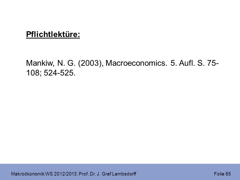 Makroökonomik WS 2012/2013, Prof. Dr. J. Graf Lambsdorff Folie 85 Pflichtlektüre: Mankiw, N. G. (2003), Macroeconomics. 5. Aufl. S. 75- 108; 524-525.