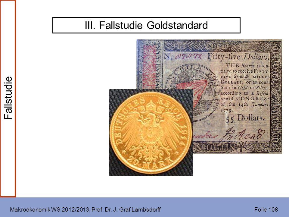 Makroökonomik WS 2012/2013, Prof. Dr. J. Graf Lambsdorff Folie 108 III. Fallstudie Goldstandard Fallstudie