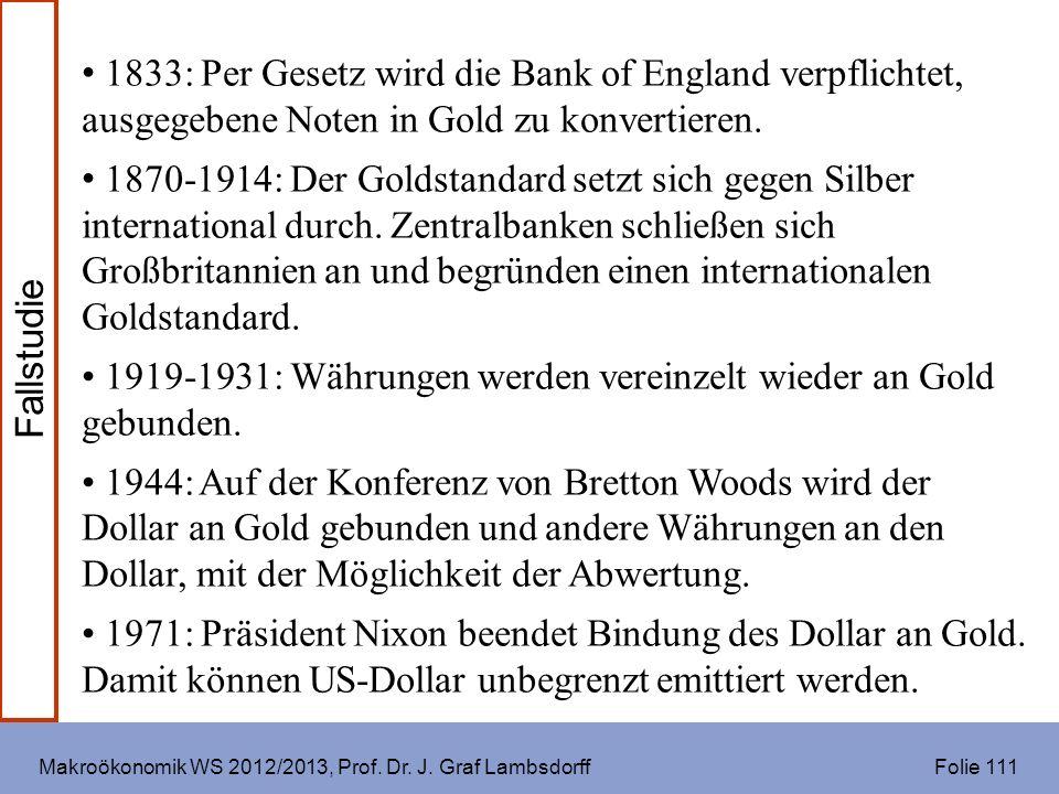 Makroökonomik WS 2012/2013, Prof. Dr. J. Graf Lambsdorff Folie 111 1833: Per Gesetz wird die Bank of England verpflichtet, ausgegebene Noten in Gold z