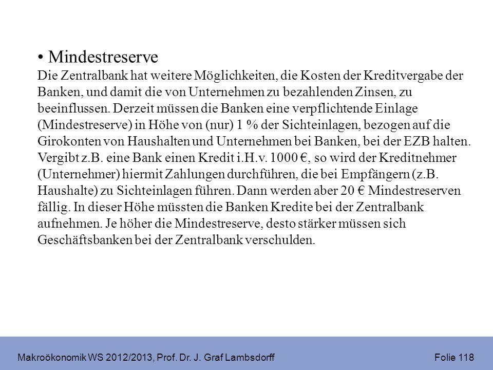 Makroökonomik WS 2012/2013, Prof. Dr. J. Graf Lambsdorff Folie 118 Mindestreserve Die Zentralbank hat weitere Möglichkeiten, die Kosten der Kreditverg
