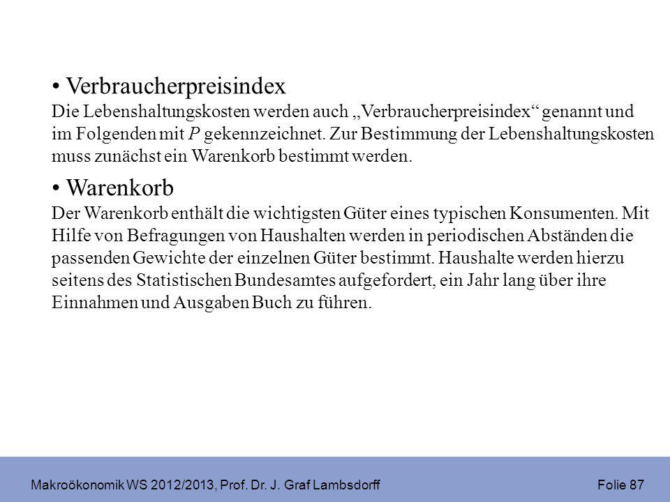 Makroökonomik WS 2012/2013, Prof. Dr. J. Graf Lambsdorff Folie 87 Verbraucherpreisindex Die Lebenshaltungskosten werden auch Verbraucherpreisindex gen