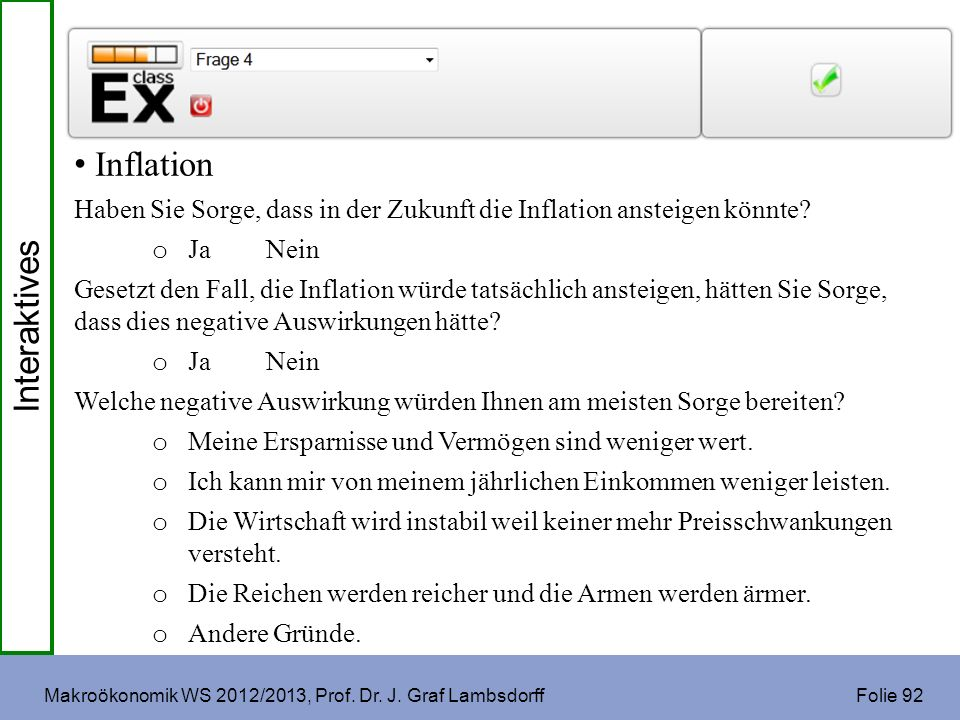 Makroökonomik WS 2012/2013, Prof. Dr. J. Graf Lambsdorff Folie 92 Inflation Haben Sie Sorge, dass in der Zukunft die Inflation ansteigen könnte? o Ja