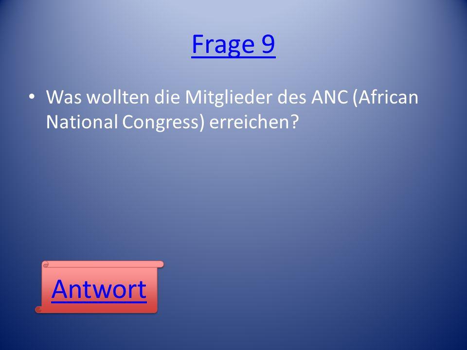 Frage 9 Was wollten die Mitglieder des ANC (African National Congress) erreichen? Antwort