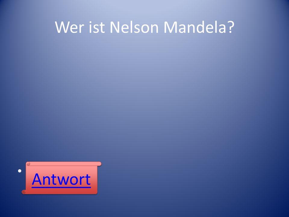 Wer ist Nelson Mandela? Antwort