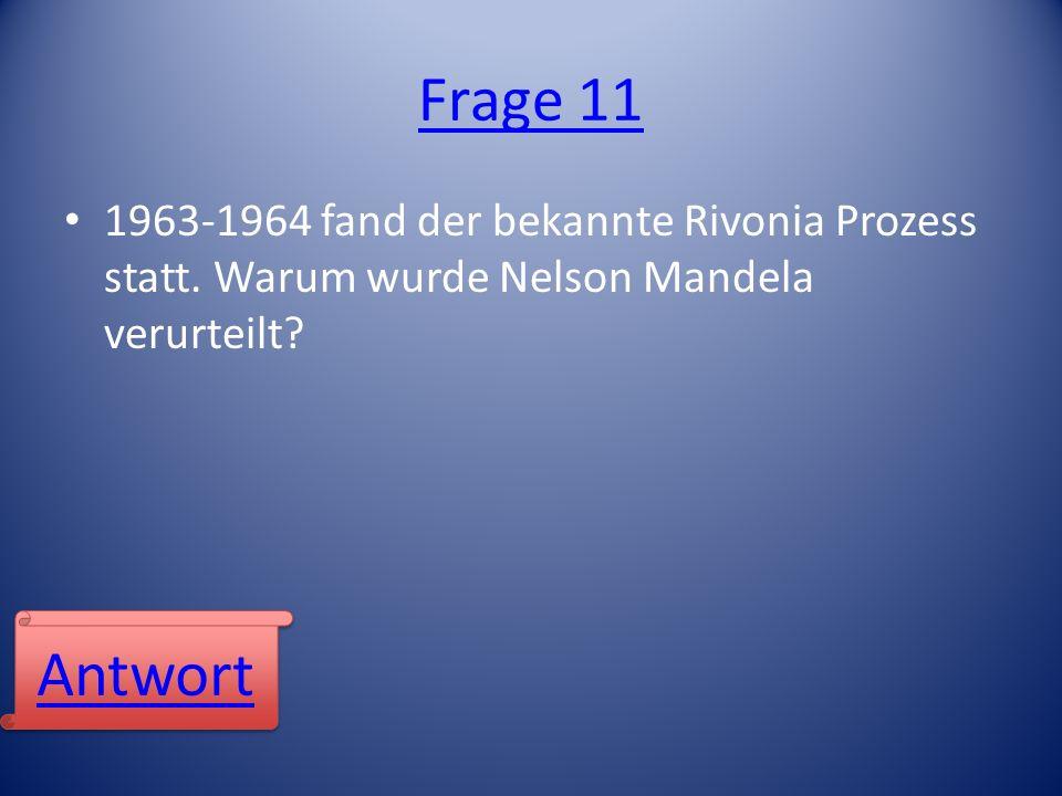 Frage 11 1963-1964 fand der bekannte Rivonia Prozess statt. Warum wurde Nelson Mandela verurteilt? Antwort
