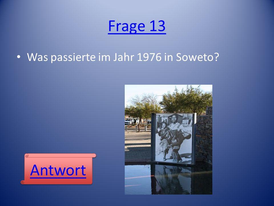 Frage 13 Was passierte im Jahr 1976 in Soweto? Antwort