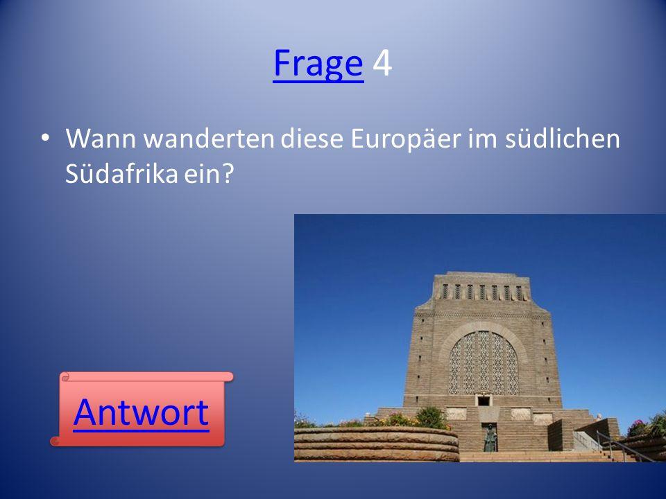 FrageFrage 4 Wann wanderten diese Europäer im südlichen Südafrika ein? Antwort