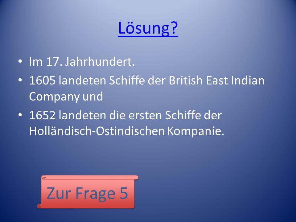 Lösung? Im 17. Jahrhundert. 1605 landeten Schiffe der British East Indian Company und 1652 landeten die ersten Schiffe der Holländisch-Ostindischen Ko