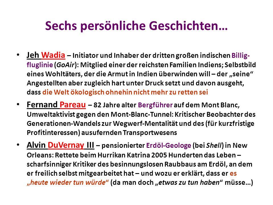 … Layefa Malemi – Gesundheits-Aktivistin in Niger-Delta: Kritikerin der extremen Armut, ungesunden Lebensbedingungen und der massiven Gewalt in einem der erdölreichsten Gebiete der Erde; träumt von einem Leben (in den reichen Ländern), bei dem man niemals sterben möchte Jamila & Adnan Bayyoud – irakische Kinder, die im Gefolge eines für massive Erdöl-Interessen geführten Kriegs (2003) zu Waisen wurden und unter sehr prekären Bedingungen als Flüchtlinge in Jordanien leben Lisa & Piers Guy – englische Umweltaktivist/inn/en, ökologische Bauern; Piers ist langjähriger Entwickler von Windenergie-Projekten, die häufig am Widerstand der örtlichen Bevölkerung scheitern und ihm manchmal auch anonyme Bedrohungen einbringen… Alle Gräuel der Geschichte waren nur möglich, weil die Masse der Menschen darin seinerzeit kein Problem gesehen hat…