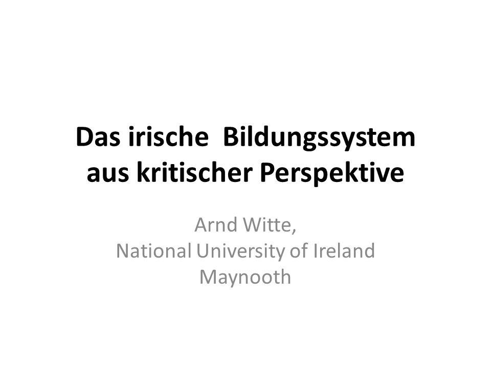 Das irische Bildungssystem aus kritischer Perspektive Arnd Witte, National University of Ireland Maynooth