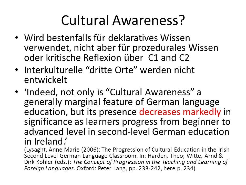 Cultural Awareness? Wird bestenfalls für deklaratives Wissen verwendet, nicht aber für prozedurales Wissen oder kritische Reflexion über C1 and C2 Int