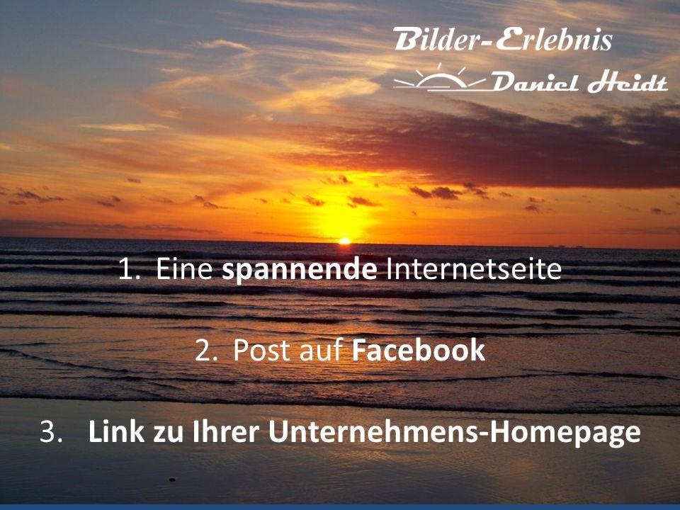 1.Eine spannende Internetseite 2.Post auf Facebook 3. Link zu Ihrer Unternehmens-Homepage