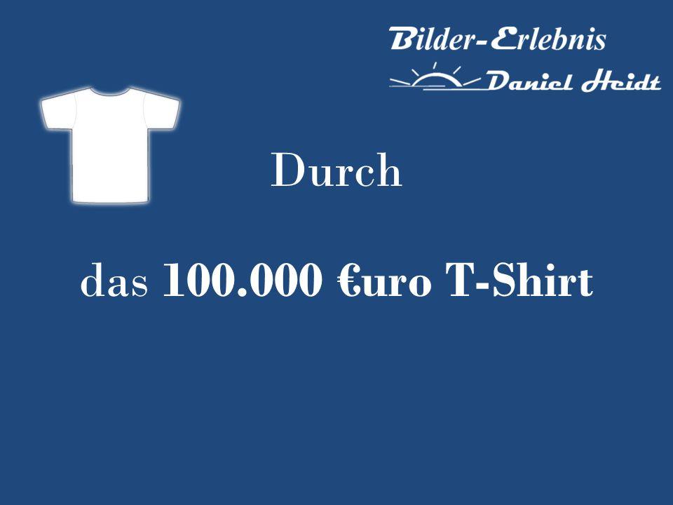 Durch das 100.000 uro T-Shirt