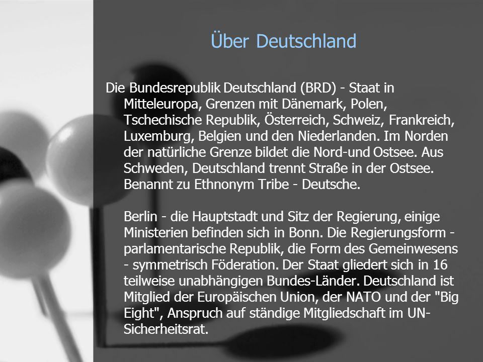 Über Deutschland Die Bundesrepublik Deutschland (BRD) - Staat in Mitteleuropa, Grenzen mit Dänemark, Polen, Tschechische Republik, Österreich, Schweiz, Frankreich, Luxemburg, Belgien und den Niederlanden.