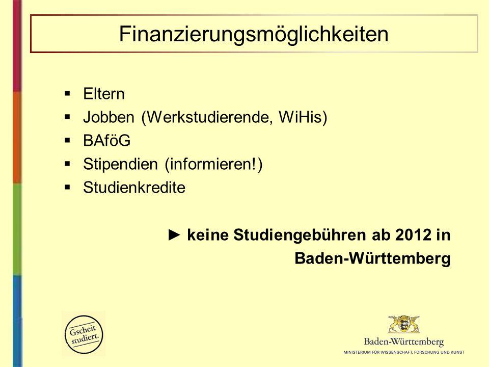 Eltern Jobben (Werkstudierende, WiHis) BAföG Stipendien (informieren!) Studienkredite keine Studiengebühren ab 2012 in Baden-Württemberg Finanzierungs