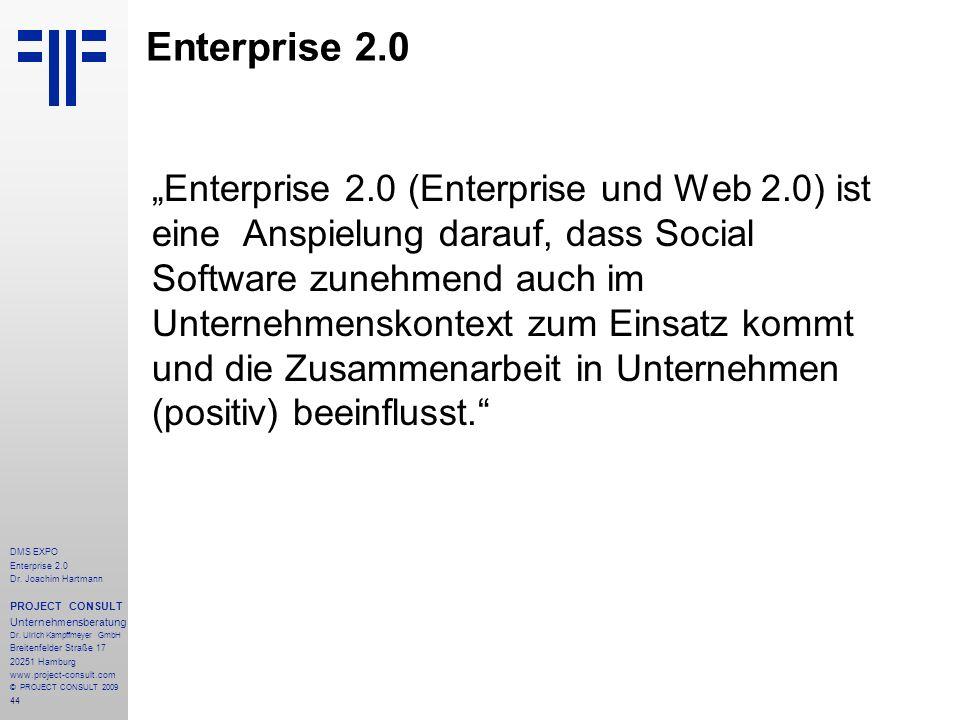 44 DMS EXPO Enterprise 2.0 Dr. Joachim Hartmann PROJECT CONSULT Unternehmensberatung Dr. Ulrich Kampffmeyer GmbH Breitenfelder Straße 17 20251 Hamburg