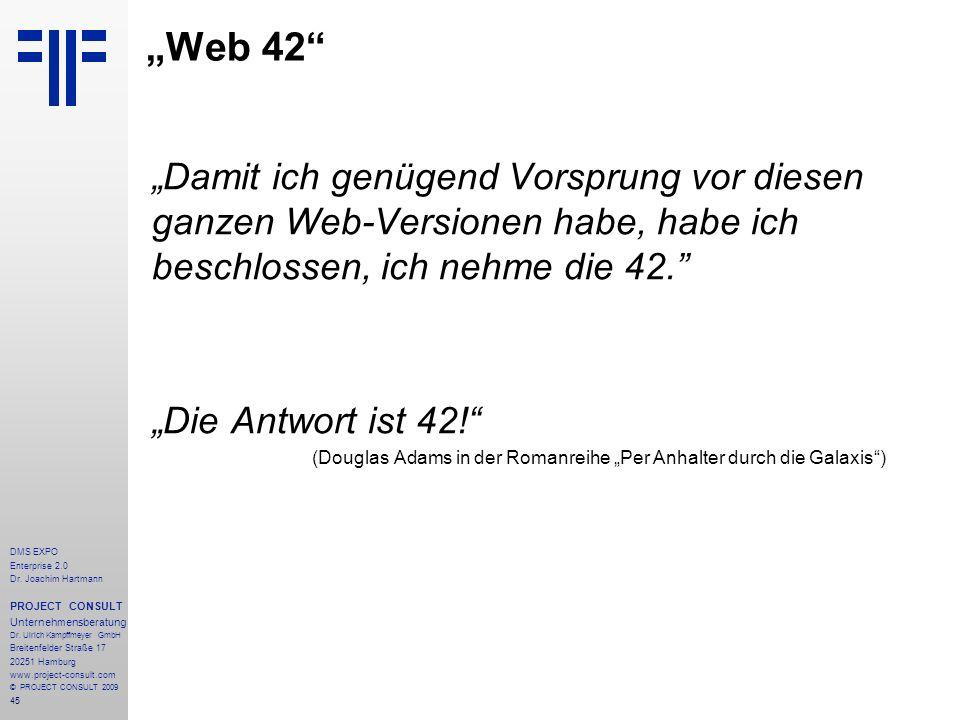 45 DMS EXPO Enterprise 2.0 Dr. Joachim Hartmann PROJECT CONSULT Unternehmensberatung Dr. Ulrich Kampffmeyer GmbH Breitenfelder Straße 17 20251 Hamburg