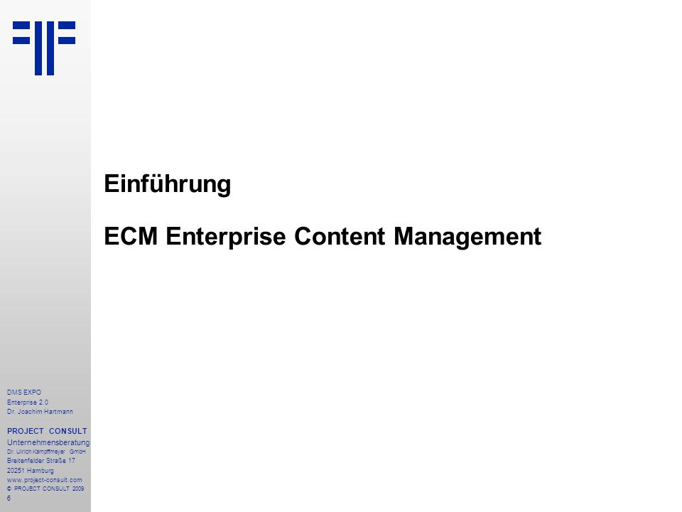6 DMS EXPO Enterprise 2.0 Dr. Joachim Hartmann PROJECT CONSULT Unternehmensberatung Dr. Ulrich Kampffmeyer GmbH Breitenfelder Straße 17 20251 Hamburg