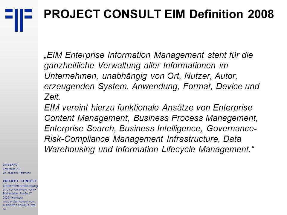66 DMS EXPO Enterprise 2.0 Dr. Joachim Hartmann PROJECT CONSULT Unternehmensberatung Dr. Ulrich Kampffmeyer GmbH Breitenfelder Straße 17 20251 Hamburg