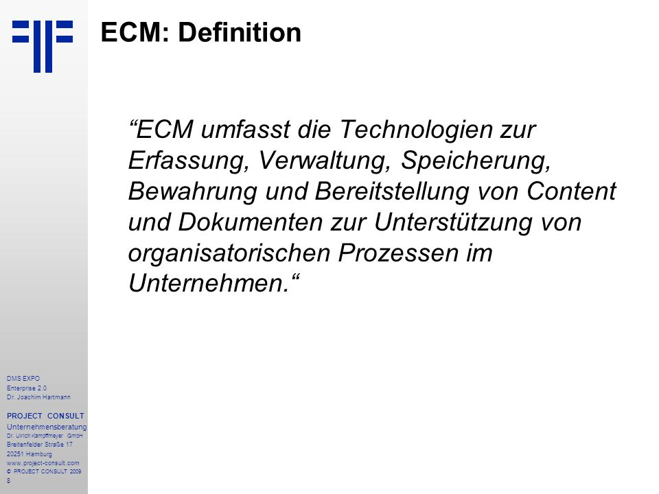 8 DMS EXPO Enterprise 2.0 Dr. Joachim Hartmann PROJECT CONSULT Unternehmensberatung Dr. Ulrich Kampffmeyer GmbH Breitenfelder Straße 17 20251 Hamburg