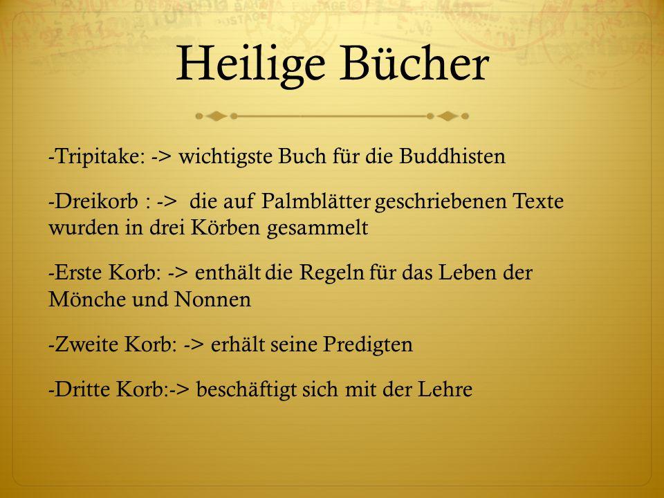 Heilige Bücher -Tripitake: -> wichtigste Buch für die Buddhisten -Dreikorb : -> die auf Palmblätter geschriebenen Texte wurden in drei Körben gesammel