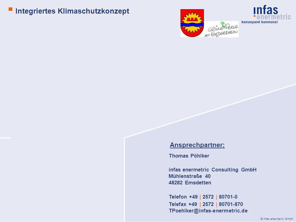 © infas enermetric GmbH Thomas Pöhlker infas enermetric Consulting GmbH Mühlenstraße 40 48282 Emsdetten Telefon +49 | 2572 | 80701-0 Telefax +49 | 2572 | 80701-870 TPoehlker@infas-enermetric.de Ansprechpartner: Integriertes Klimaschutzkonzept