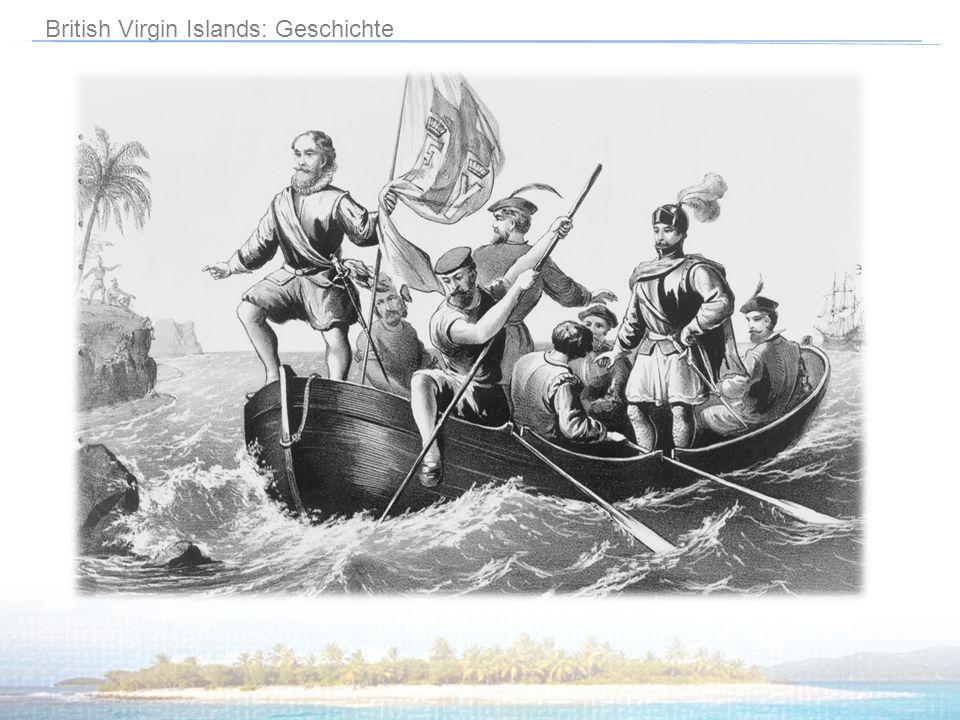British Virgin Islands: Geschichte Im 1. Jahrhundert v. Chr. Besiedelten Im 15. Jahrhundert von Kariben unterworfen 1493 entdeckte Christoph Kolumbus