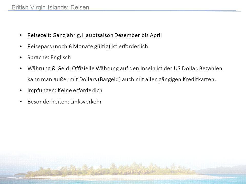 British Virgin Islands: Reisen Reisezeit: Ganzjährig, Hauptsaison Dezember bis April Reisepass (noch 6 Monate gültig) ist erforderlich. Sprache: Engli