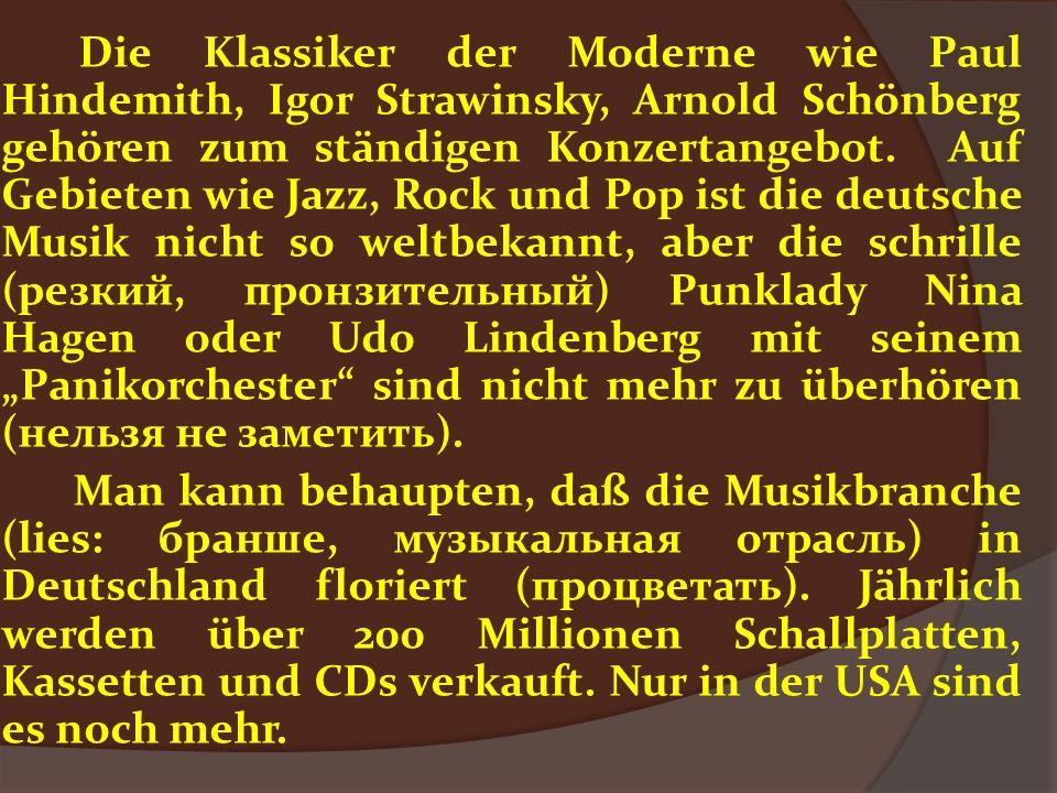 Die Klassiker der Moderne wie Paul Hindemith, Igor Strawinsky, Arnold Schönberg gehören zum ständigen Konzertangebot. Auf Gebieten wie Jazz, Rock und