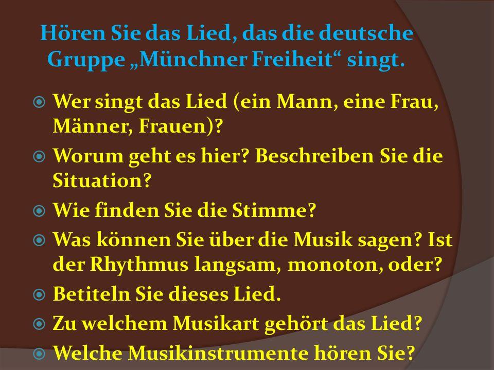 Hören Sie das Lied, das die deutsche Gruppe Münchner Freiheit singt. Wer singt das Lied (ein Mann, eine Frau, Männer, Frauen)? Worum geht es hier? Bes