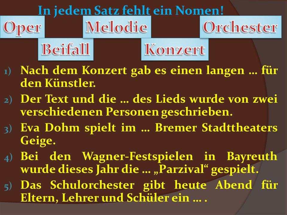 In jedem Satz fehlt ein Nomen! 1) Nach dem Konzert gab es einen langen … für den Künstler. 2) Der Text und die … des Lieds wurde von zwei verschiedene