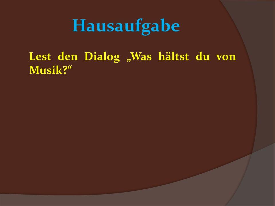 Hausaufgabe Lest den Dialog Was hältst du von Musik?