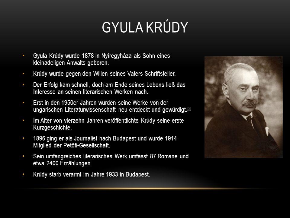 GYULA KRÚDY Gyula Krúdy wurde 1878 in Nyíregyháza als Sohn eines kleinadeligen Anwalts geboren.