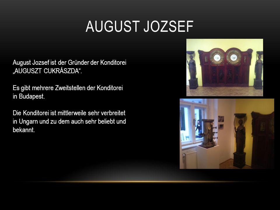 AUGUST JOZSEF August Jozsef ist der Gründer der Konditorei AUGUSZT CUKRÁSZDA.