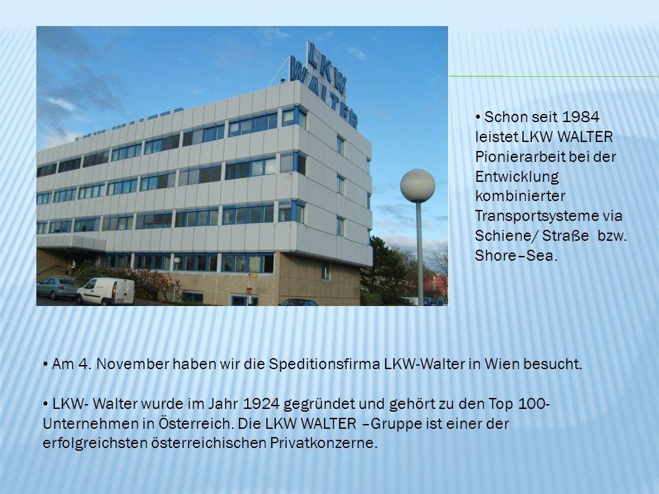Am 4. November haben wir die Speditionsfirma LKW-Walter in Wien besucht. LKW- Walter wurde im Jahr 1924 gegründet und gehört zu den Top 100- Unternehm