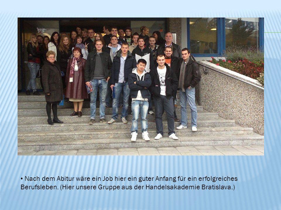 Nach dem Abitur wäre ein Job hier ein guter Anfang für ein erfolgreiches Berufsleben. (Hier unsere Gruppe aus der Handelsakademie Bratislava.)
