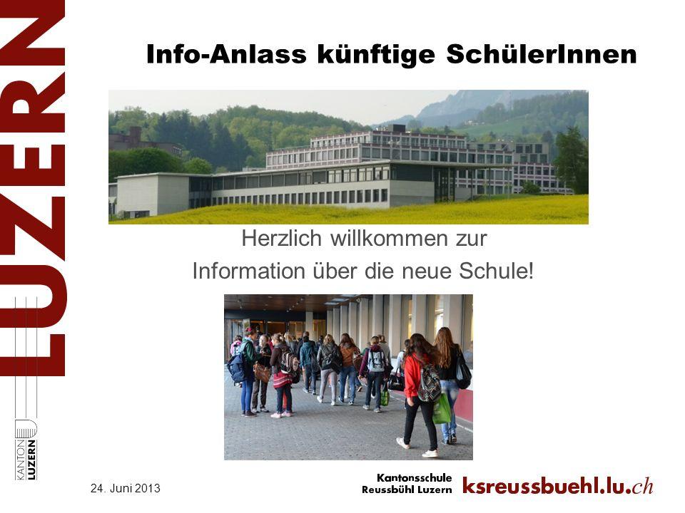 Info-Anlass künftige SchülerInnen Herzlich willkommen zur Information über die neue Schule! 24. Juni 2013