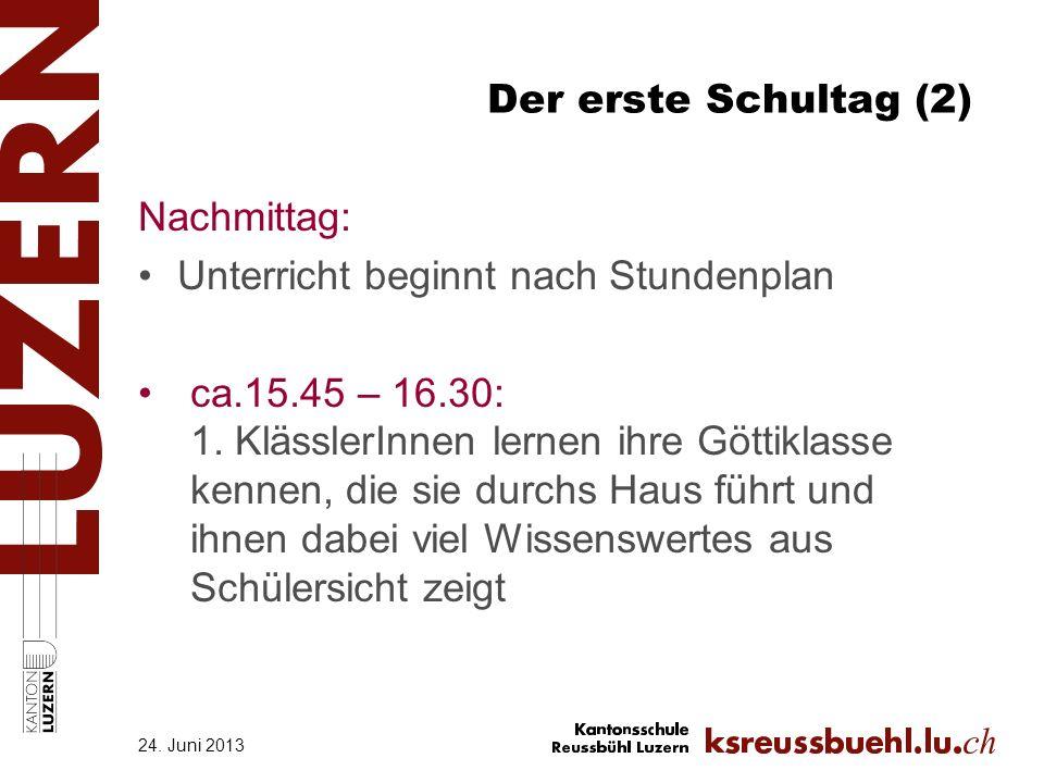 Der erste Schultag (2) Nachmittag: Unterricht beginnt nach Stundenplan ca.15.45 – 16.30: 1. KlässlerInnen lernen ihre Göttiklasse kennen, die sie durc