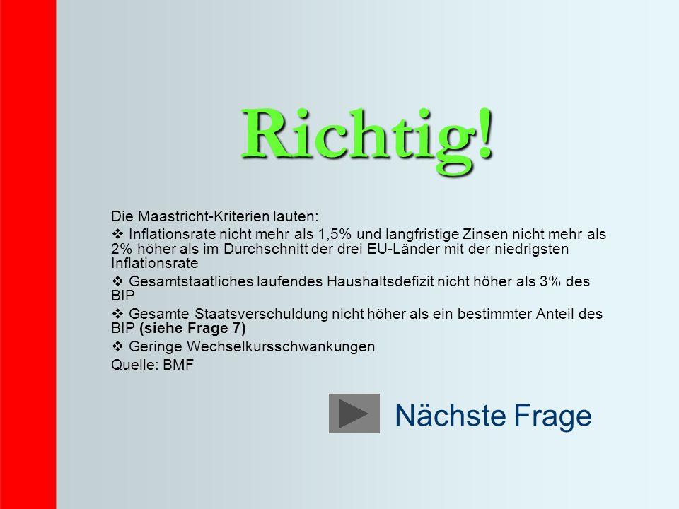 Richtig! Die Maastricht-Kriterien lauten: Inflationsrate nicht mehr als 1,5% und langfristige Zinsen nicht mehr als 2% höher als im Durchschnitt der d