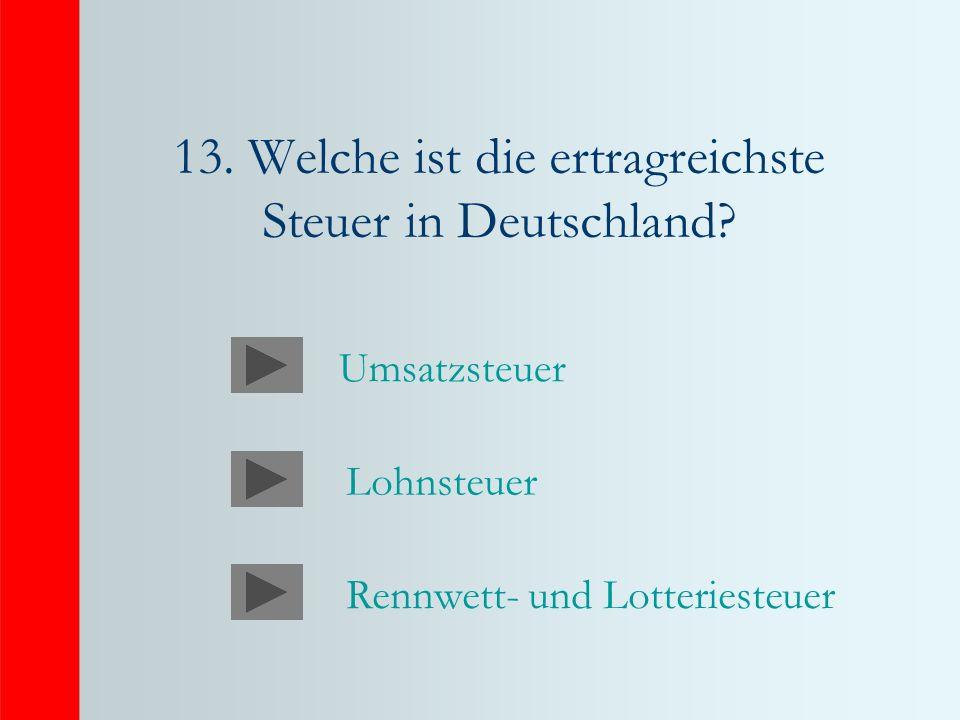 13. Welche ist die ertragreichste Steuer in Deutschland? Umsatzsteuer Lohnsteuer Rennwett- und Lotteriesteuer