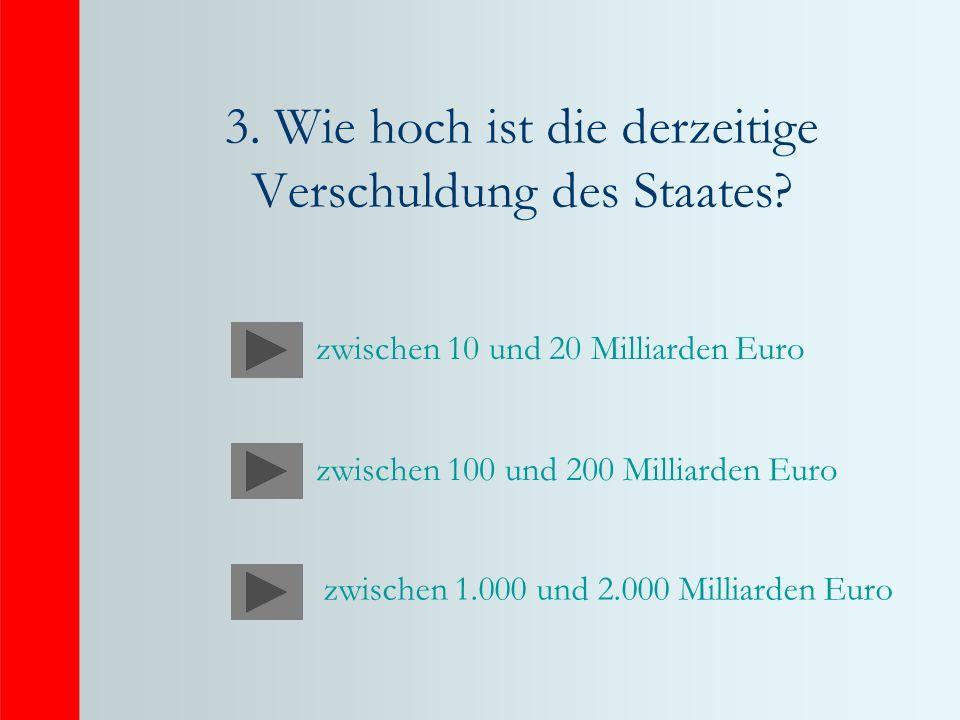 3. Wie hoch ist die derzeitige Verschuldung des Staates.