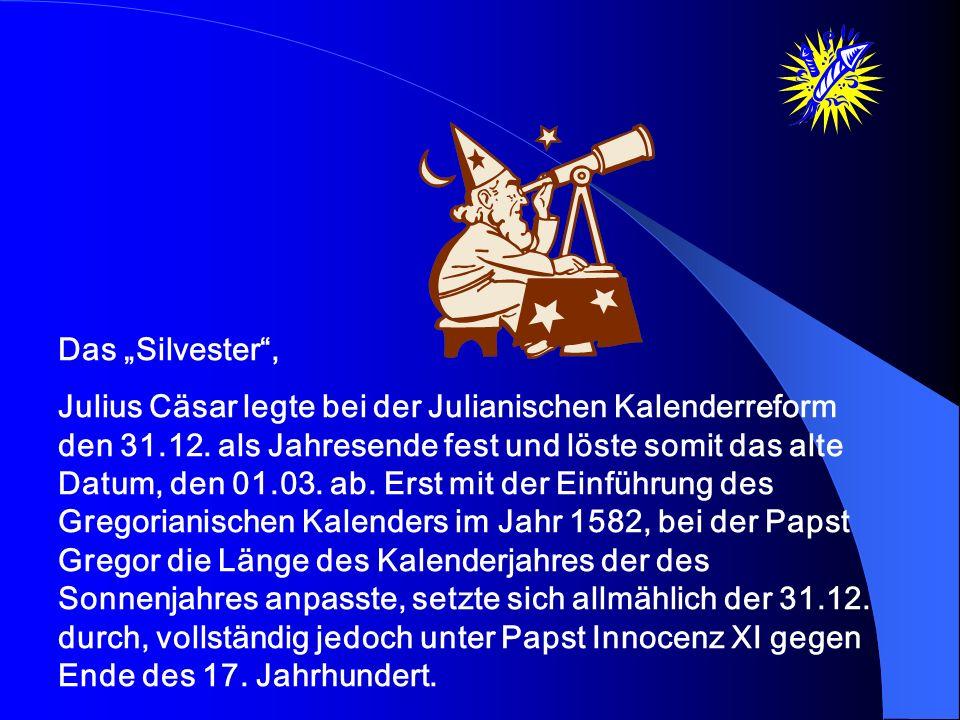 Das Silvester, Julius Cäsar legte bei der Julianischen Kalenderreform den 31.12.