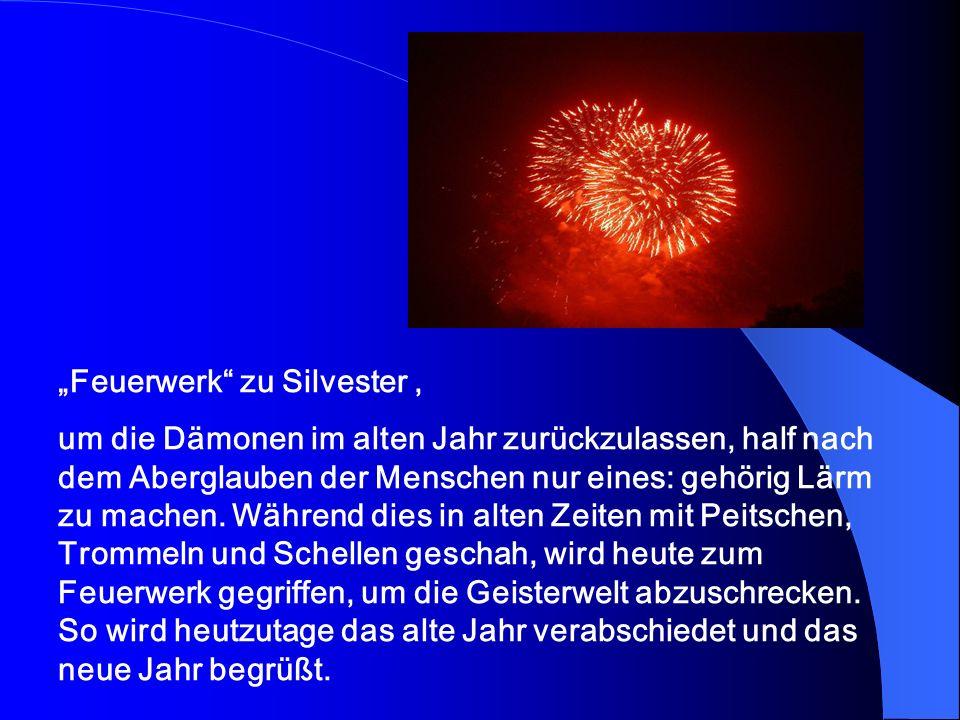 Feuerwerk zu Silvester, um die Dämonen im alten Jahr zurückzulassen, half nach dem Aberglauben der Menschen nur eines: gehörig Lärm zu machen.