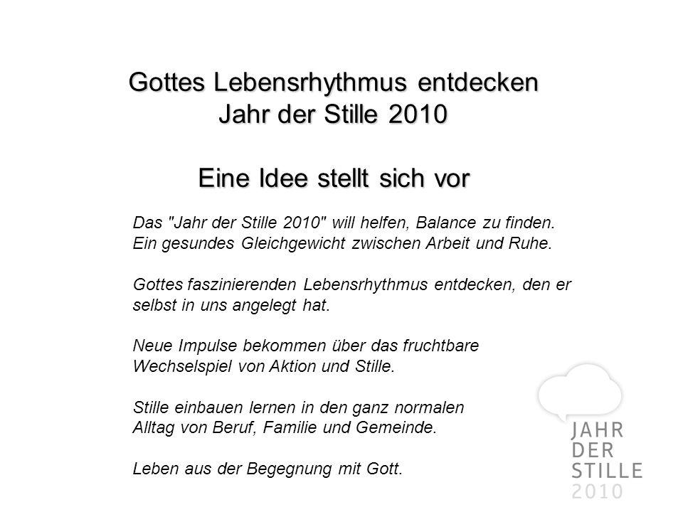 Gottes Lebensrhythmus entdecken Jahr der Stille 2010 Eine Idee stellt sich vor Das Jahr der Stille 2010 will helfen, Balance zu finden.