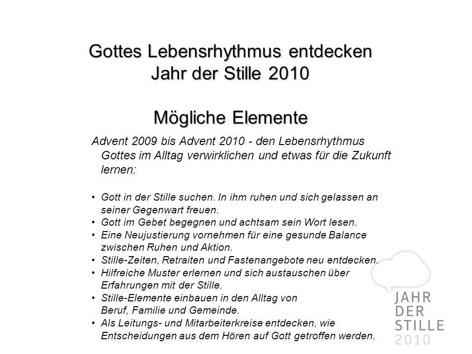 Gottes Lebensrhythmus entdecken Jahr der Stille 2010 Mögliche Elemente Advent 2009 bis Advent 2010 - den Lebensrhythmus Gottes im Alltag verwirklichen