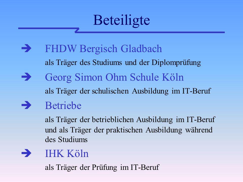 Beteiligte FHDW Bergisch Gladbach als Träger des Studiums und der Diplomprüfung Georg Simon Ohm Schule Köln als Träger der schulischen Ausbildung im IT-Beruf Betriebe als Träger der betrieblichen Ausbildung im IT-Beruf und als Träger der praktischen Ausbildung während des Studiums IHK Köln als Träger der Prüfung im IT-Beruf