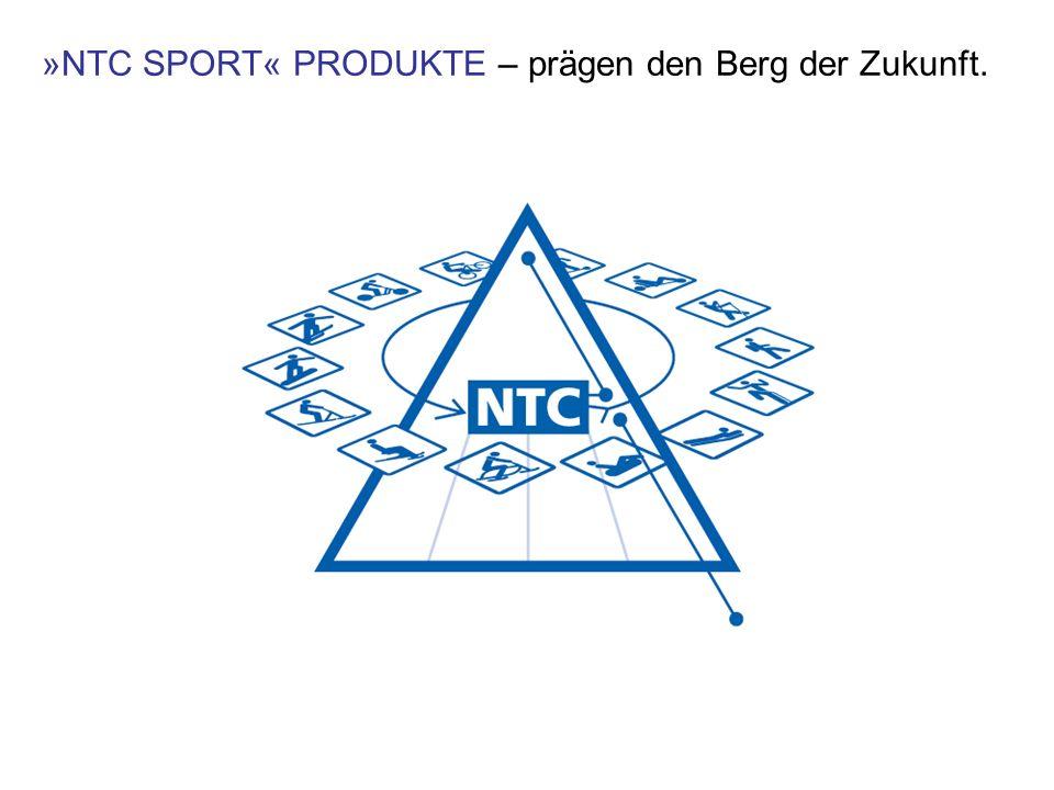 »NTC SPORT« PRODUKTE – prägen den Berg der Zukunft.